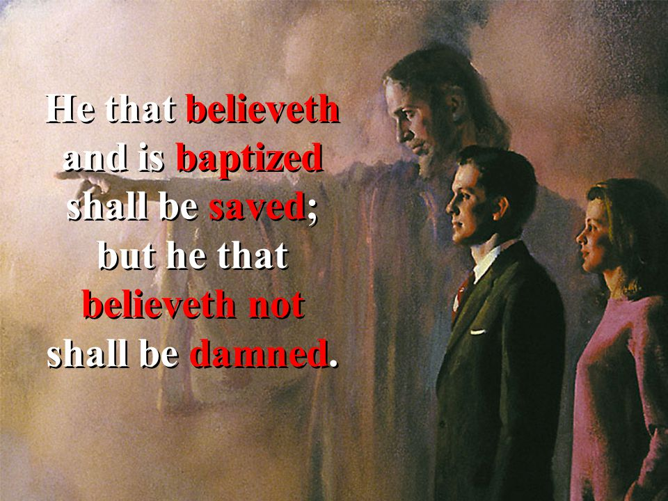 He that believeth and is baptized shall be saved; but he that believeth not shall be damned.