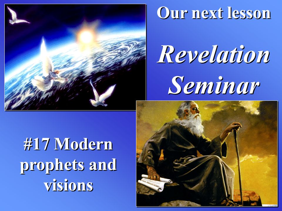 #17 Modern prophets and visions Our next lesson Revelation Seminar Our next lesson Revelation Seminar