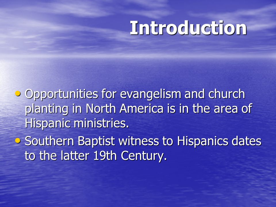Introduction Opportunities for evangelism and church planting in North America is in the area of Hispanic ministries.