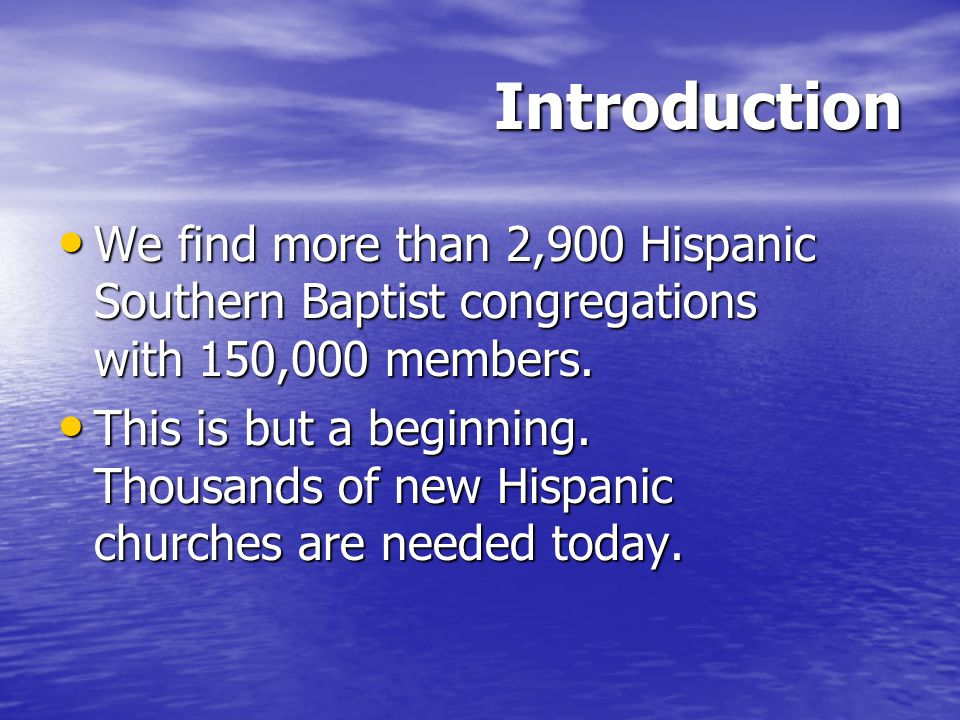 Introduction We find more than 2,900 Hispanic Southern Baptist congregations with 150,000 members.