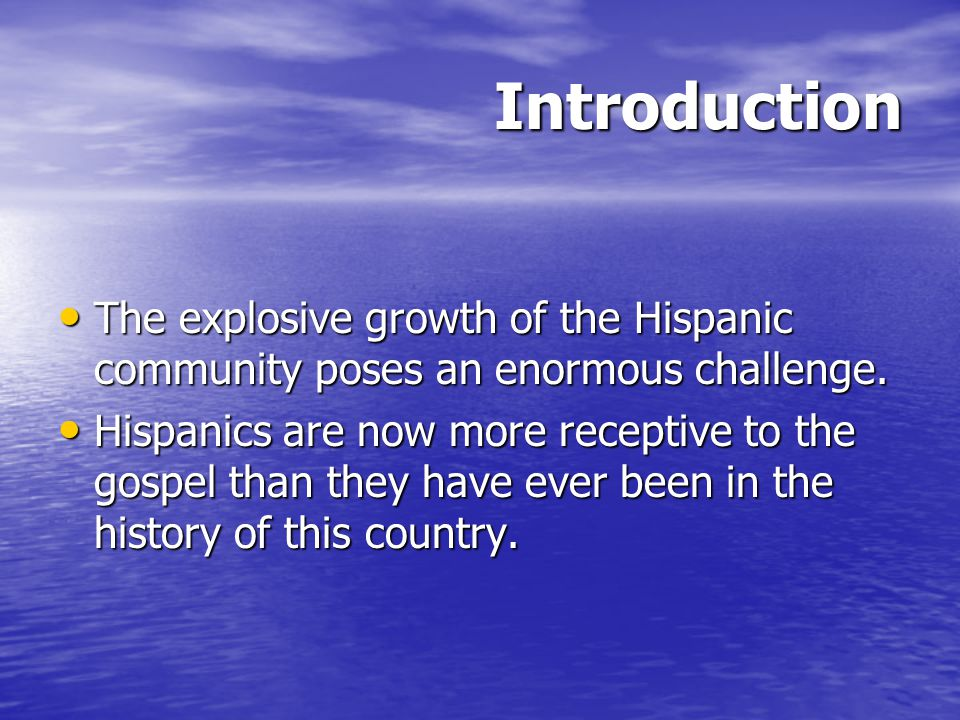 Introduction The explosive growth of the Hispanic community poses an enormous challenge.