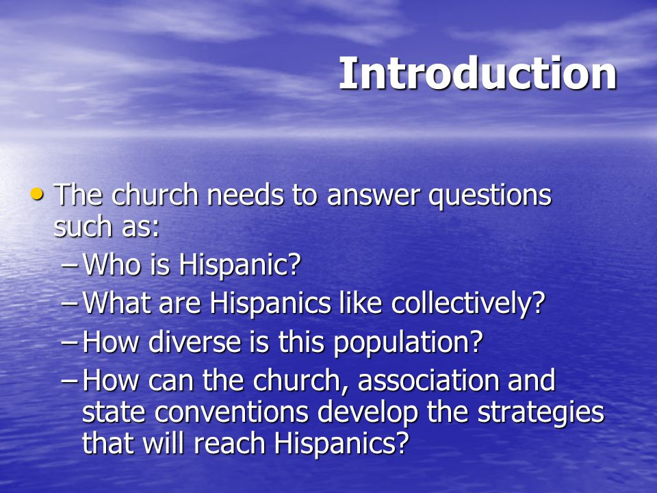 Introduction The church needs to answer questions such as: The church needs to answer questions such as: –Who is Hispanic.
