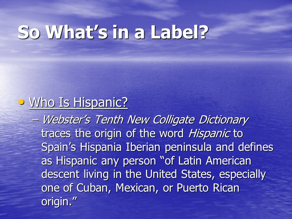 So What's in a Label. Who Is Hispanic. Who Is Hispanic.