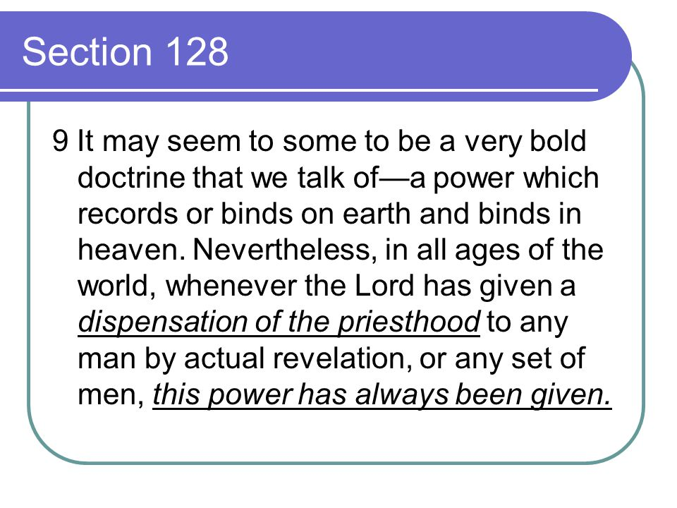 Section 128 9 It may seem to some to be a very bold doctrine that we talk of—a power which records or binds on earth and binds in heaven. Nevertheless