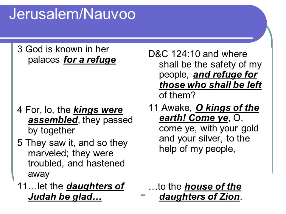 Jerusalem/Nauvoo 3 God is known in her palaces for a refuge 4 For, lo, the kings were assembled, they passed by together 5 They saw it, and so they ma
