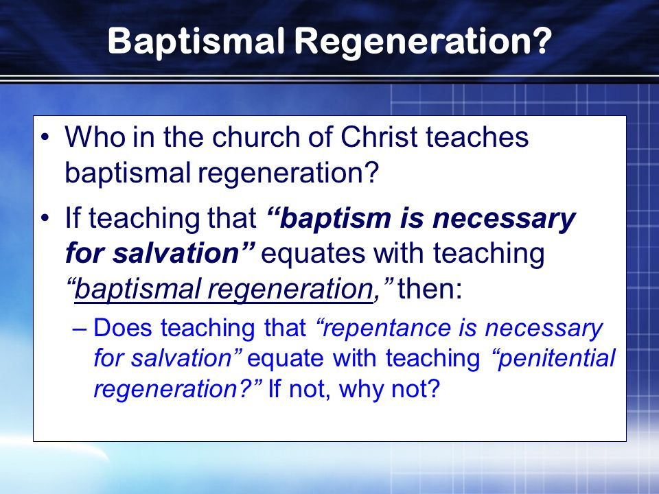 Baptismal Regeneration. Who in the church of Christ teaches baptismal regeneration.