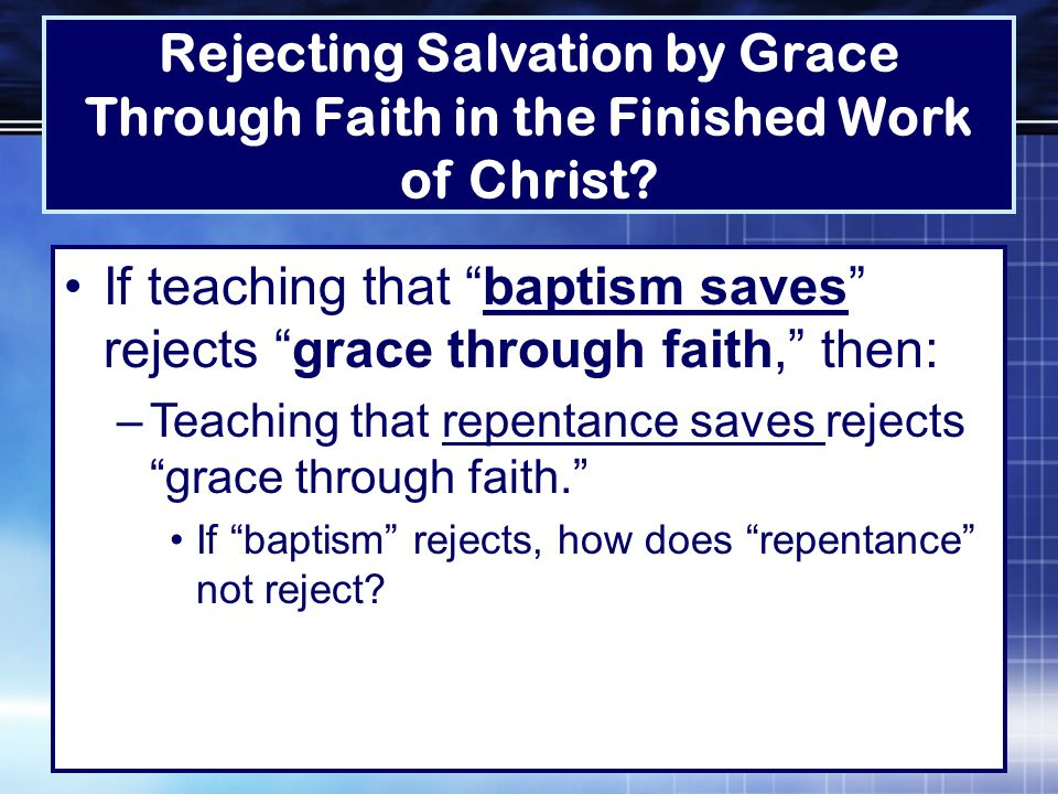 Rejecting Salvation by Grace Through Faith in the Finished Work of Christ.