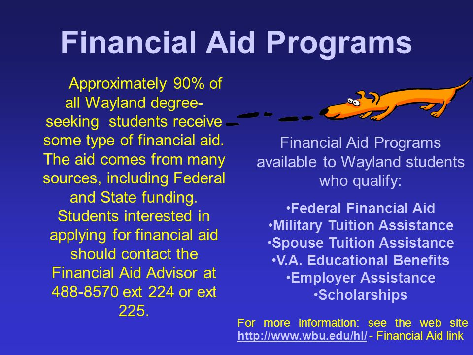 Financial Aid Programs Approximately 90% of all Wayland degree- seeking students receive some type of financial aid. The aid comes from many sources,