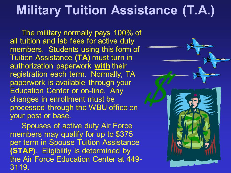 Military Tuition Assistance (T.A.) The military normally pays 100% of all tuition and lab fees for active duty members. Students using this form of Tu