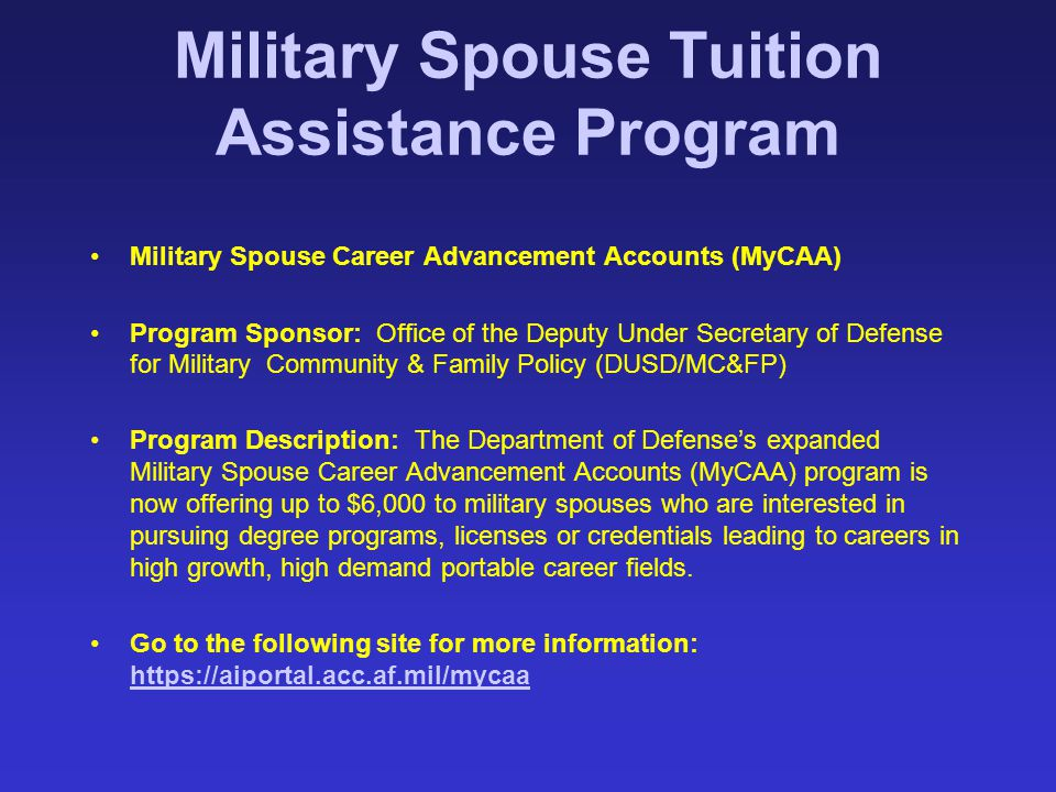 Military Spouse Tuition Assistance Program Military Spouse Career Advancement Accounts (MyCAA) Program Sponsor: Office of the Deputy Under Secretary o