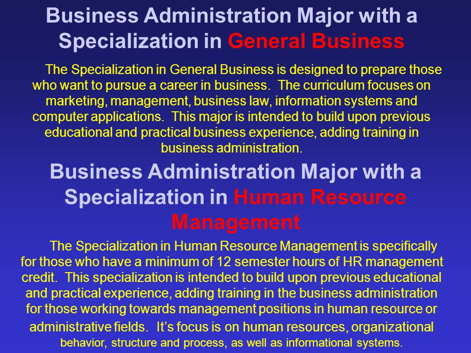 Business Administration Major with a Specialization in General Business Business Administration Major with a Specialization in Human Resource Manageme