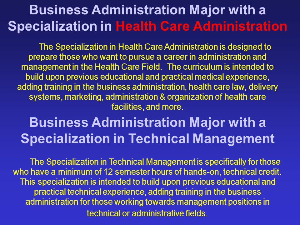 Business Administration Major with a Specialization in Health Care Administration Business Administration Major with a Specialization in Technical Man