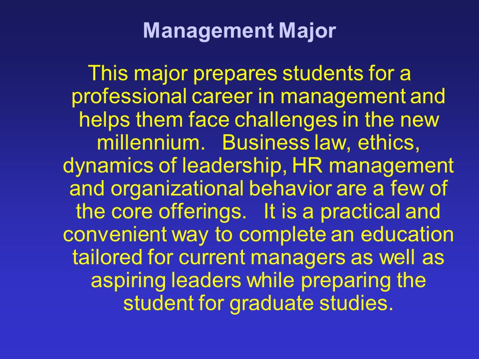 Management Major This major prepares students for a professional career in management and helps them face challenges in the new millennium. Business l