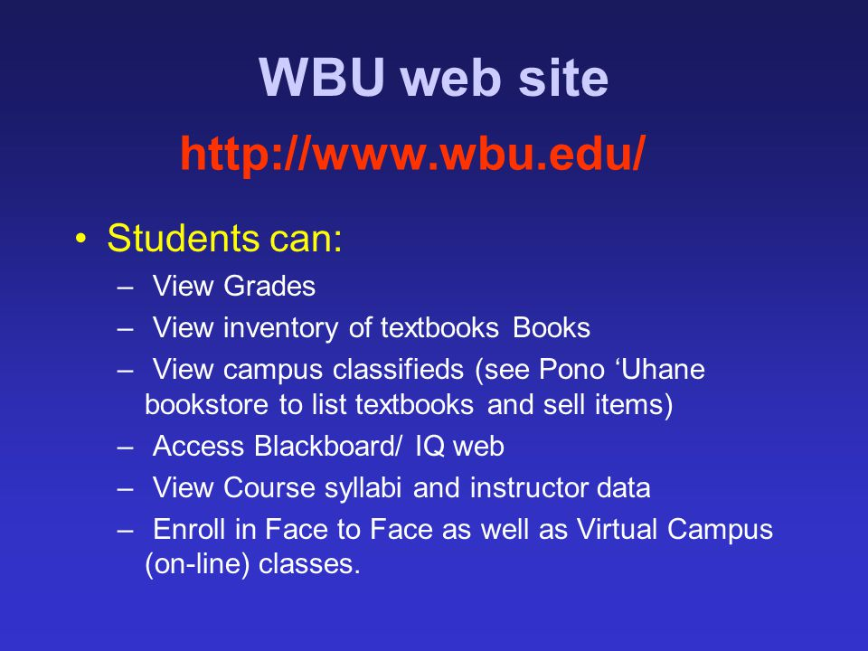 WBU web site Students can: – View Grades – View inventory of textbooks Books – View campus classifieds (see Pono 'Uhane bookstore to list textbooks an