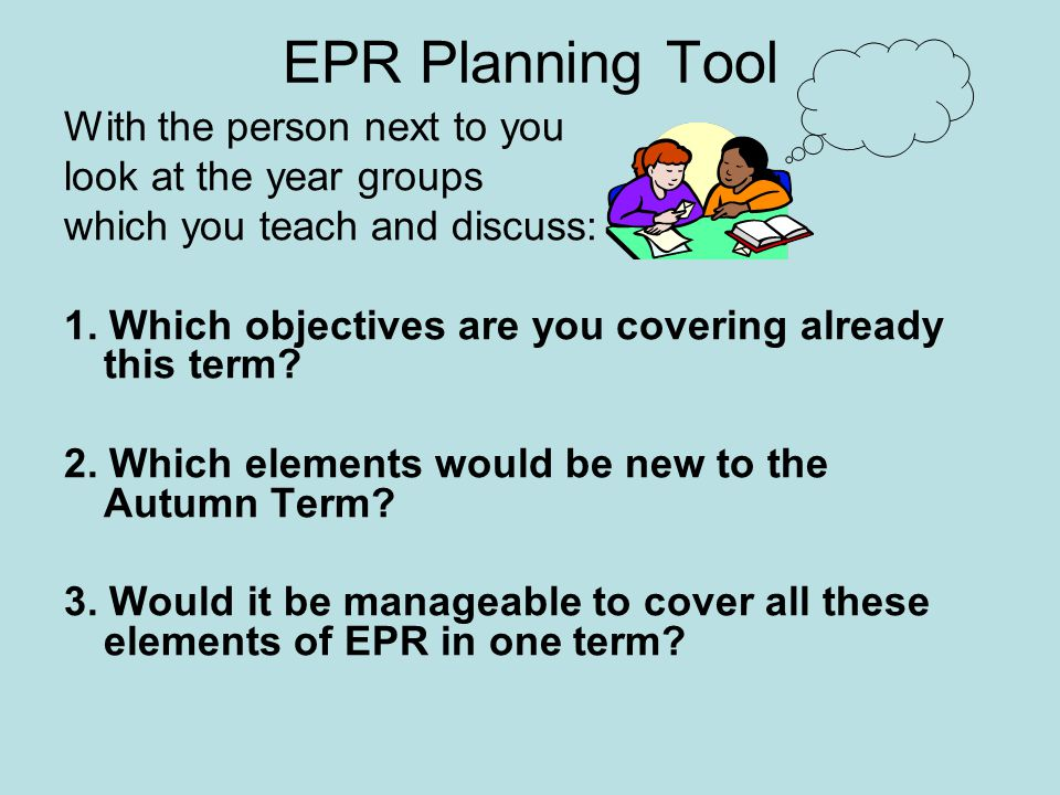 EPR Planning Tool With the person next to you look at the year groups which you teach and discuss: 1.