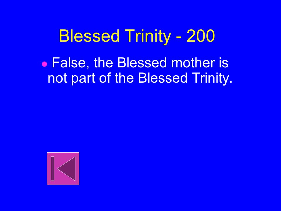 Blessed Trinity - 200 True or False? The Blessed Mother is part of the Blessed Trinity.