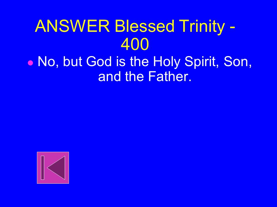 Blessed Trinity -400 In the Blessed Trinity, is the Father the Holy Spirit
