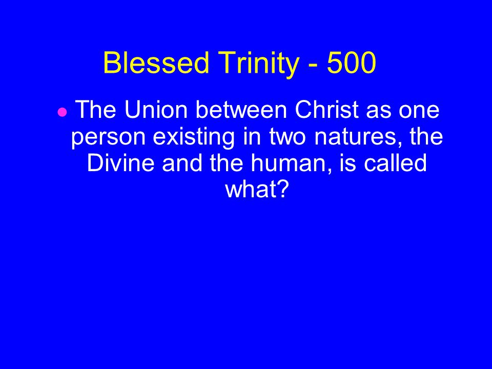 ANSWER Blessed Trinity - 400 No, but God is the Holy Spirit, Son, and the Father.