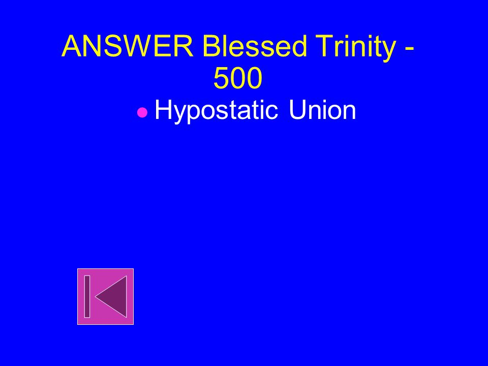 Blessed Trinity - 500 The Union between Christ as one person existing in two natures, the Divine and the human, is called what?