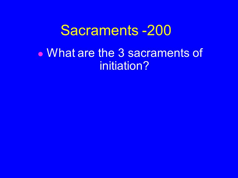Sacraments - 100 1. Baptism 2.Confirmation 3. Eucharist 4.
