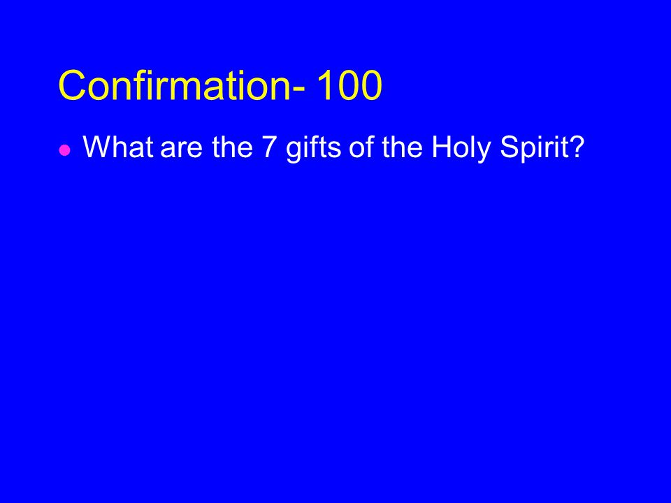 Confirmation- 100 What are the 7 gifts of the Holy Spirit?