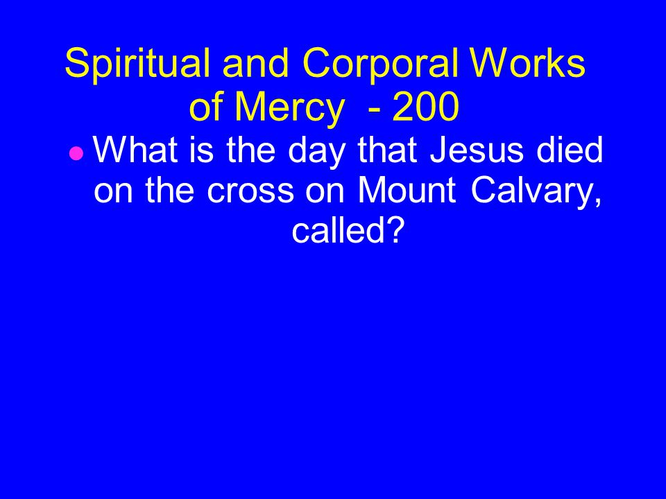 ANSWER Spiritual and Corporal Works of Mercy - 100 True