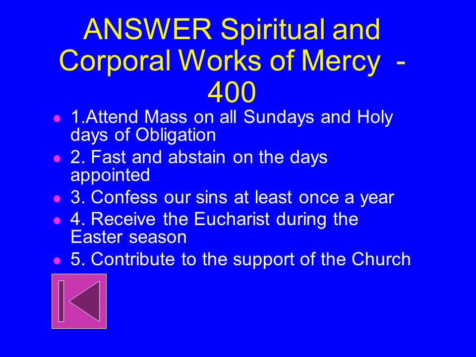 Spiritual and Corporal Works of Mercy - 400 What are the 5 precepts or laws of the church