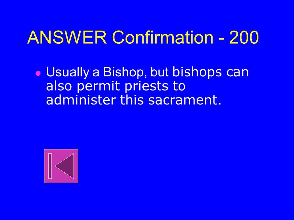 Sacraments - 100 1.Baptism 2.Confirmation 3. Eucharist 4.