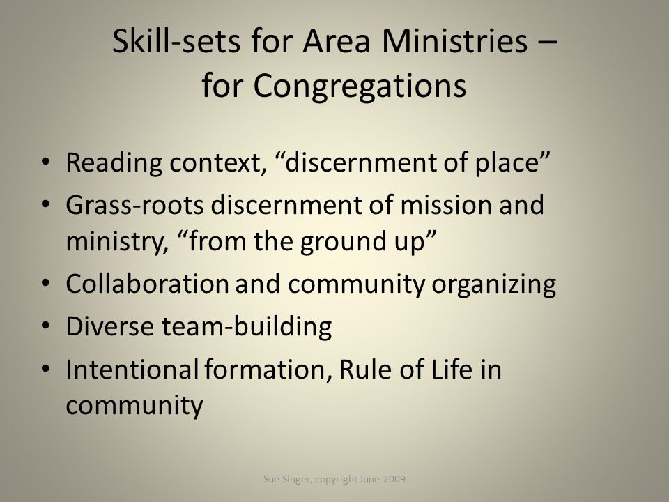 "Skill-sets for Area Ministries – for Congregations Reading context, ""discernment of place"" Grass-roots discernment of mission and ministry, ""from the"