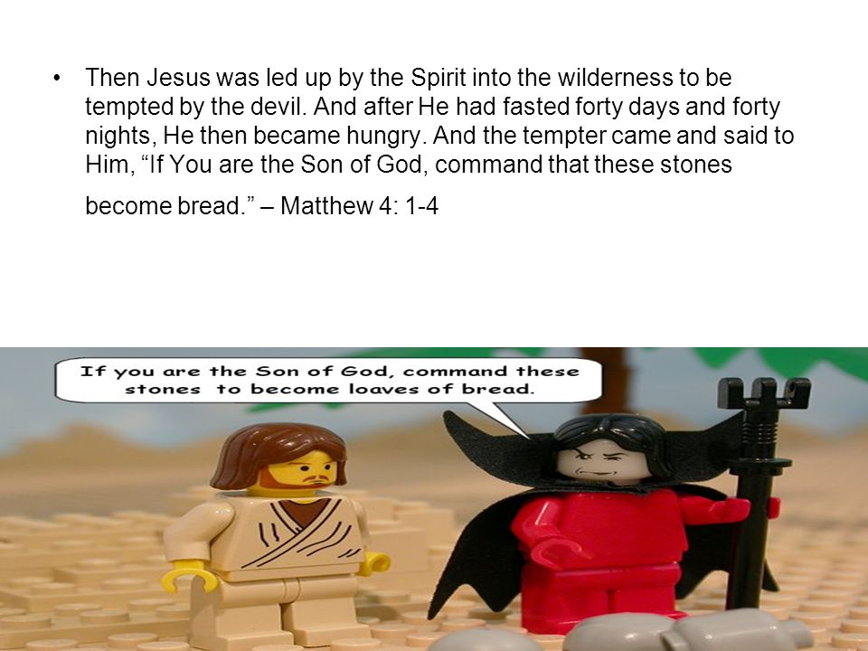 Then Jesus was led up by the Spirit into the wilderness to be tempted by the devil. And after He had fasted forty days and forty nights, He then becam