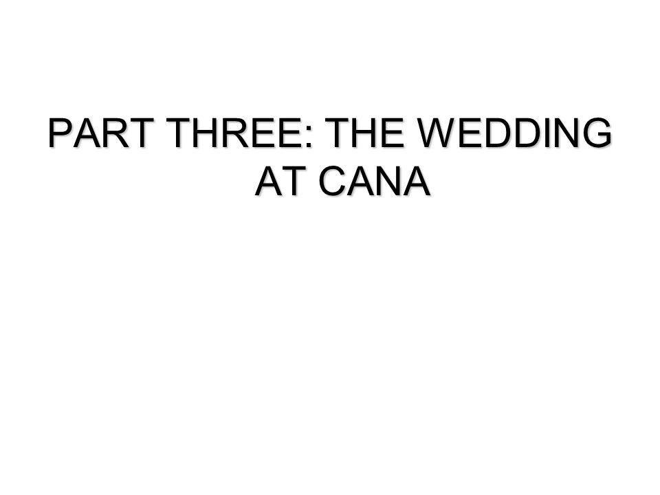 PART THREE: THE WEDDING AT CANA