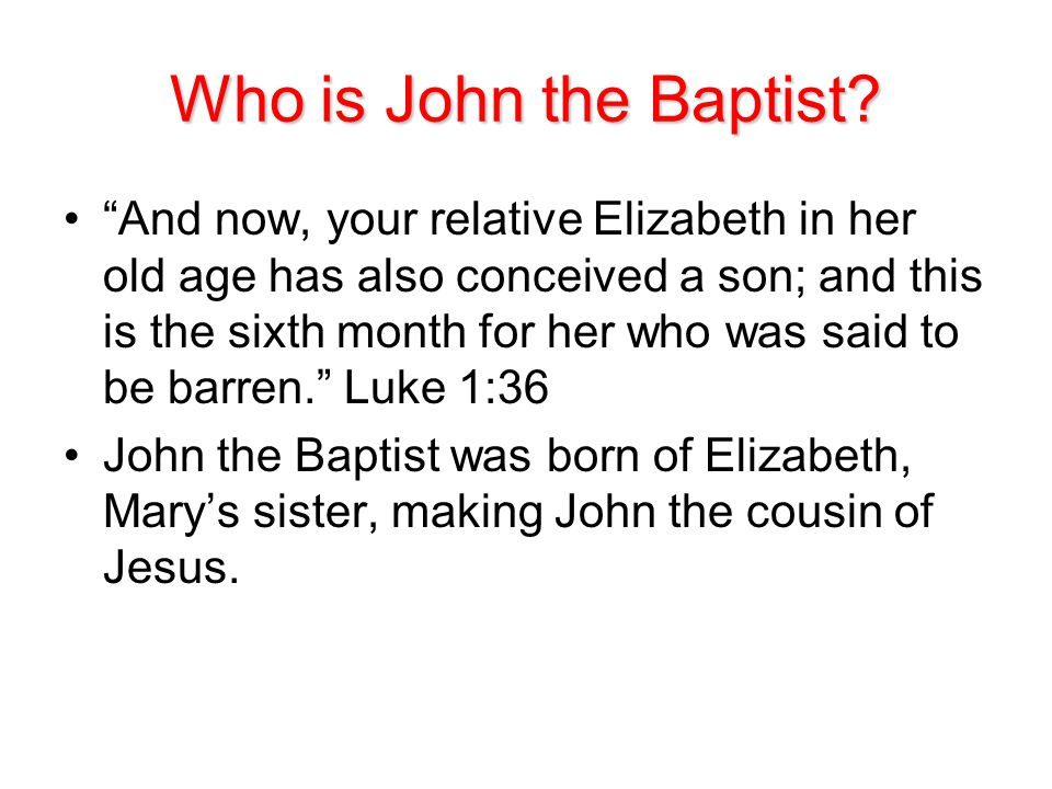 """Who is John the Baptist? """"And now, your relative Elizabeth in her old age has also conceived a son; and this is the sixth month for her who was said t"""