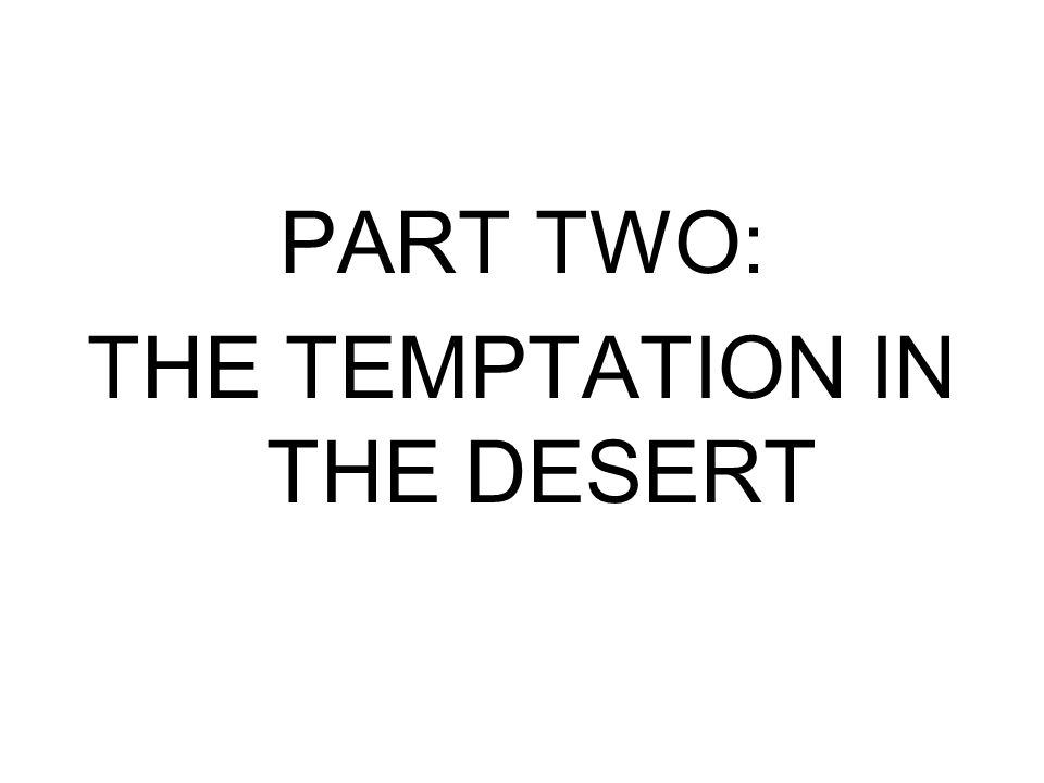 PART TWO: THE TEMPTATION IN THE DESERT