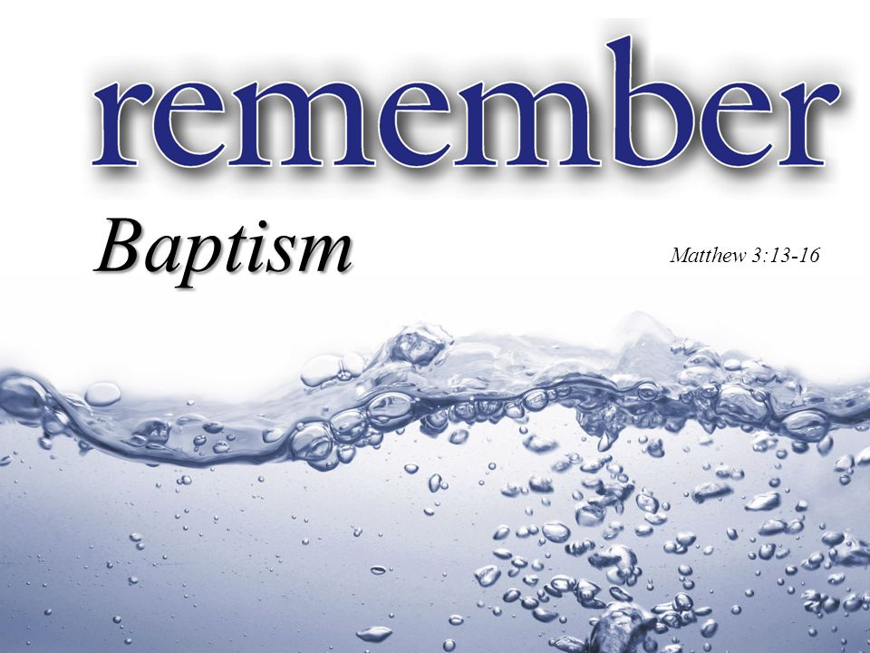 Matthew 28:19 Therefore go and make disciples of all nations, baptising them in the name of the Father and of the Son and of the Holy Spirit. Baptism The last recorded words of Jesus – 'Discipleship' & 'Baptism' Matthew 3:13 Then Jesus came from Galilee to the Jordan to be baptised by John. Matthew 3:13-16