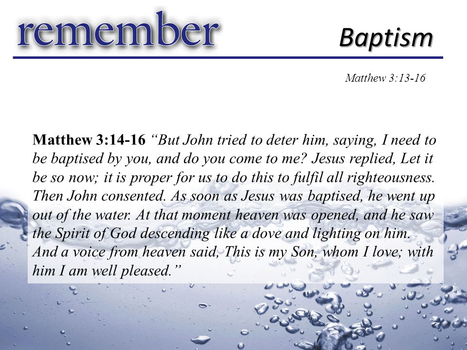 Baptism (Greek) = baptizo ̄ / bapto Baptism Matthew 3:13-16 wash dip plunge under submerge Nicander of Colophon (2nd century BC) Pickle recipe Mark 16:16 He that believes and is baptised shall be saved.