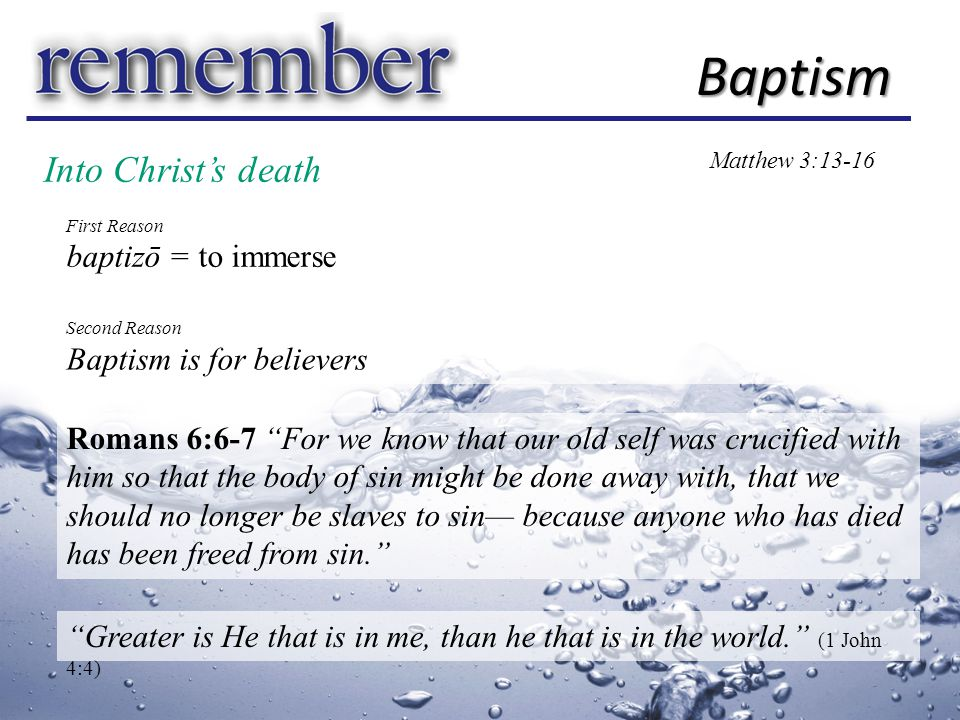 Baptism Matthew 3:13-16 Romans 6:4 …just as Christ was raised from the dead through the glory of the Father, we too may live a new life. 2 Corinthians 5:18-20 All this is from God, who reconciled us to himself through Christ and gave us the ministry of reconciliation: that God was reconciling the world to himself in Christ, not counting men s sins against them.