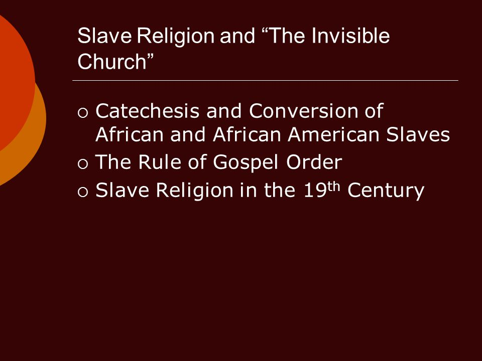  Catechesis and Conversion of African and African American Slaves  The Rule of Gospel Order  Slave Religion in the 19 th Century