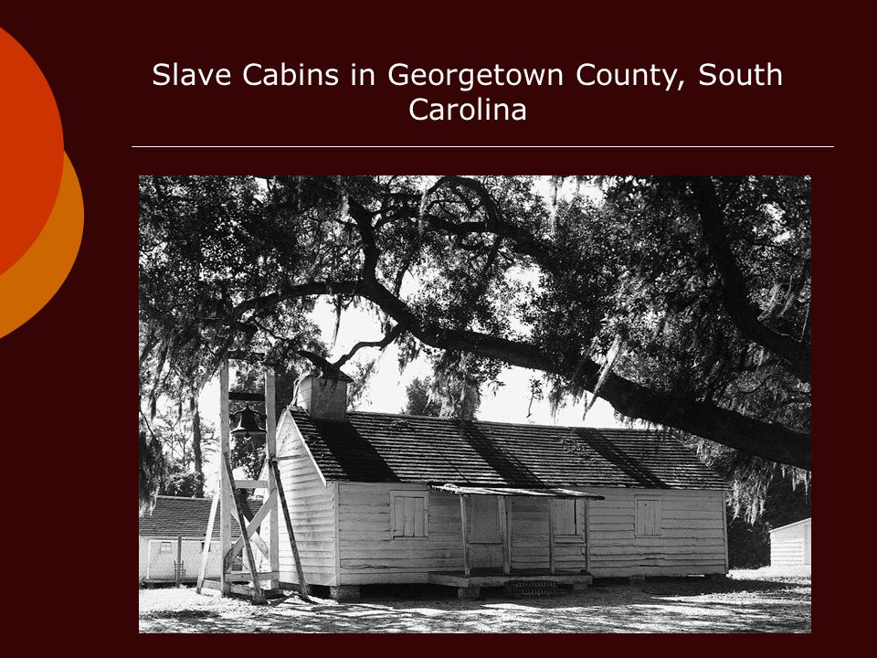 Slave Cabins in Georgetown County, South Carolina