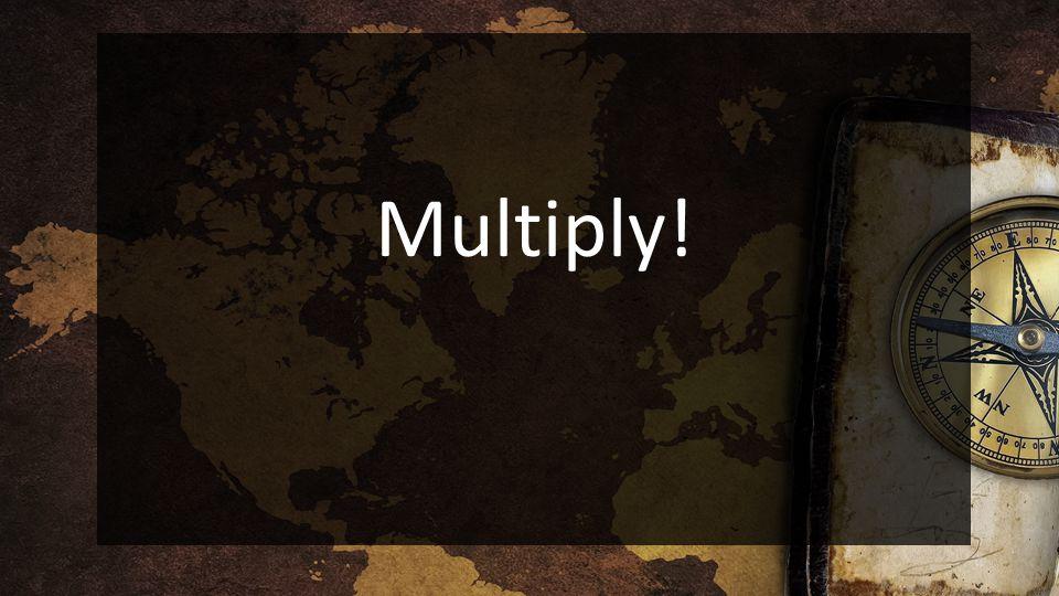 Multiply!