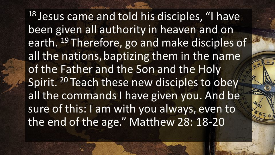 18 Jesus came and told his disciples, I have been given all authority in heaven and on earth.
