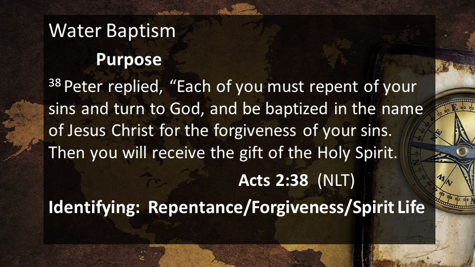 "Water Baptism Purpose 38 Peter replied, ""Each of you must repent of your sins and turn to God, and be baptized in the name of Jesus Christ for the for"
