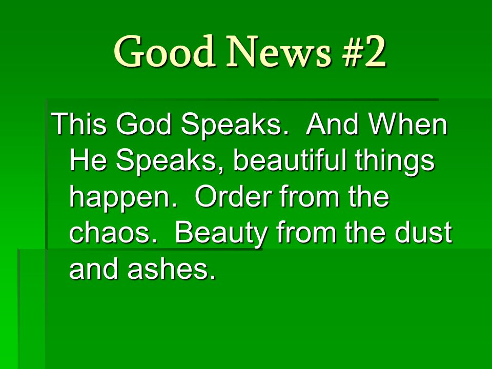 Good News #2 This God Speaks. And When He Speaks, beautiful things happen.