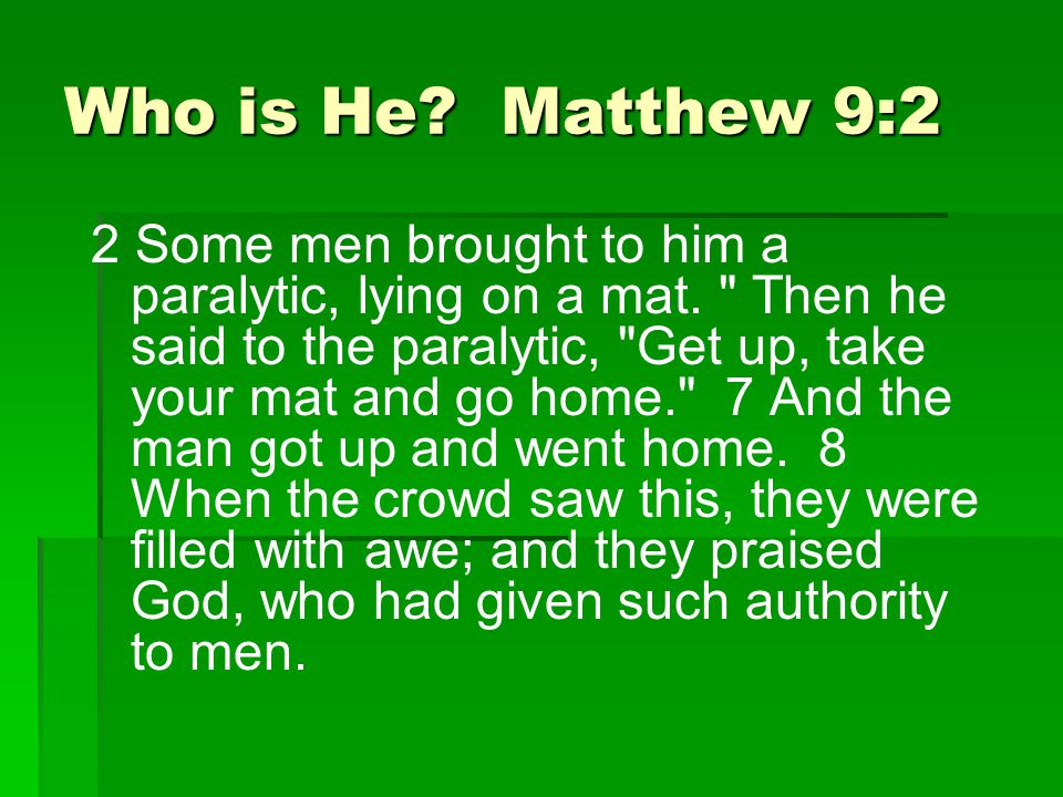 Who is He. Matthew 9:2 2 Some men brought to him a paralytic, lying on a mat.