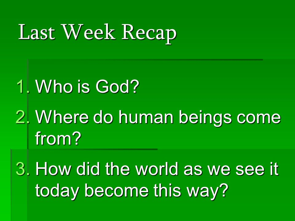 Last Week Recap 1.Who is God. 2.Where do human beings come from.