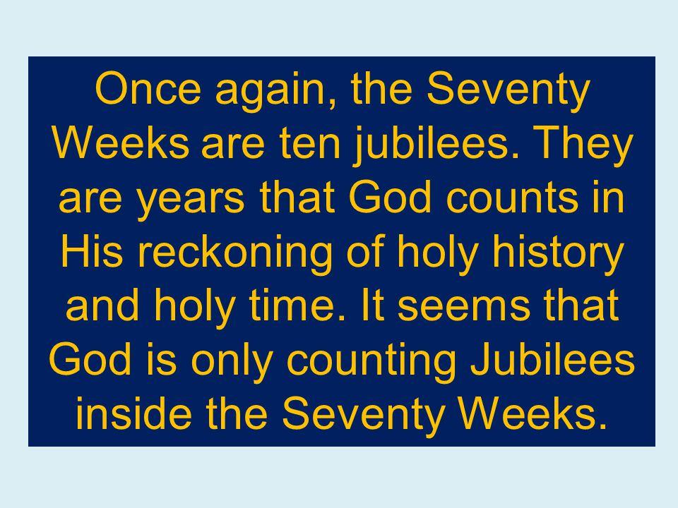 Once again, the Seventy Weeks are ten jubilees.