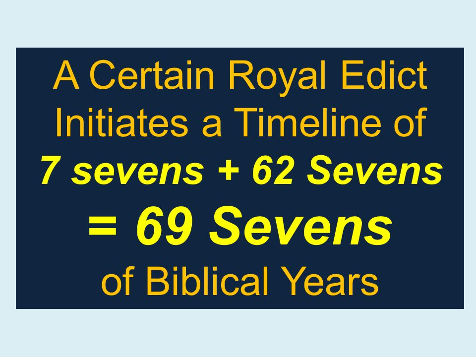 A Certain Royal Edict Initiates a Timeline of 7 sevens + 62 Sevens = 69 Sevens of Biblical Years