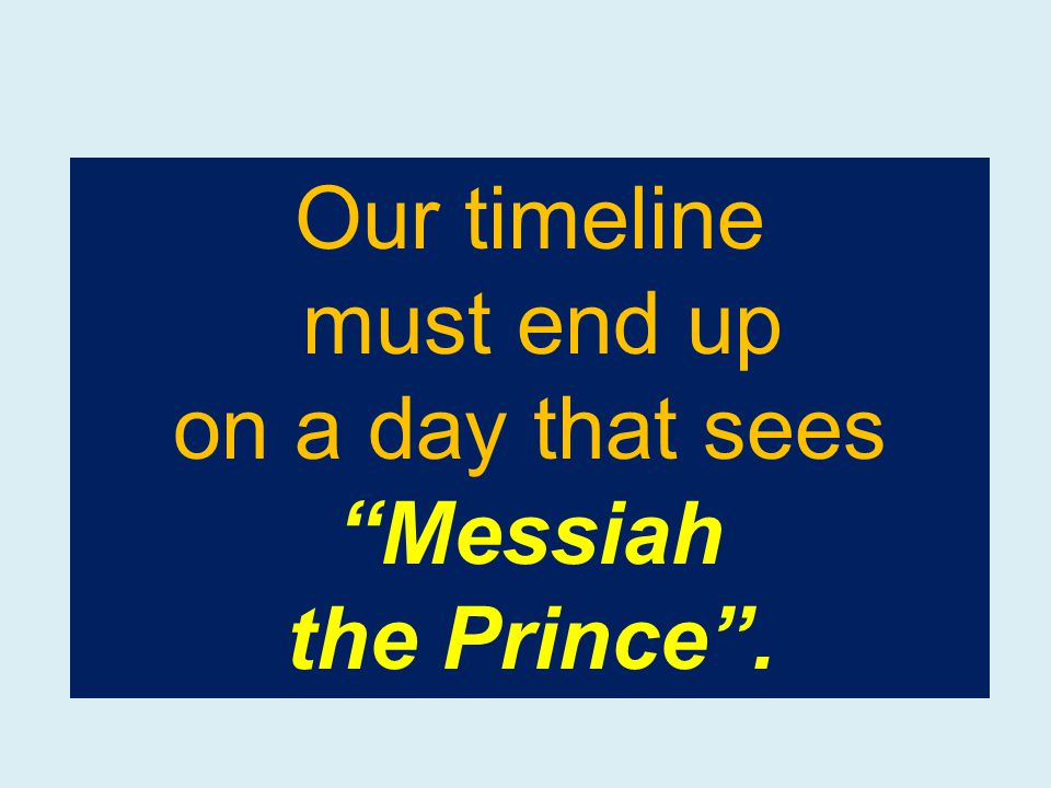 Our timeline must end up on a day that sees Messiah the Prince .