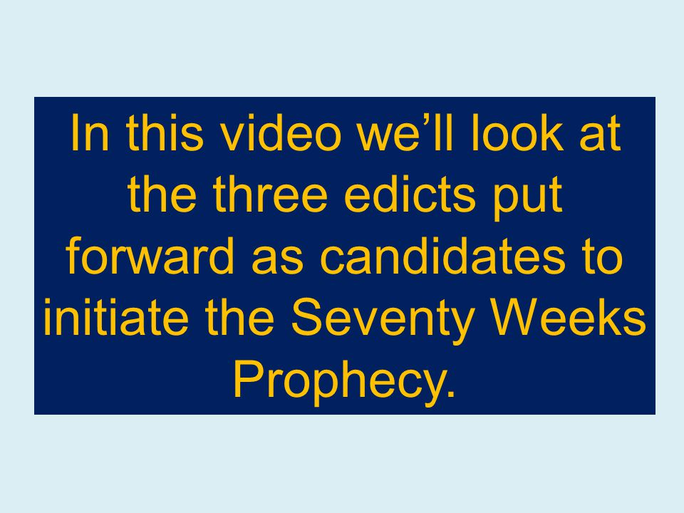 In this video we'll look at the three edicts put forward as candidates to initiate the Seventy Weeks Prophecy.