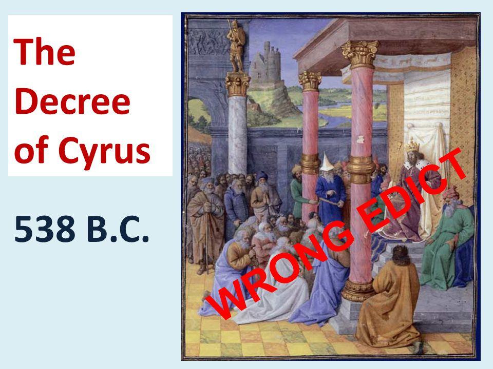 The Decree of Cyrus 538 B.C. WRONG EDICT