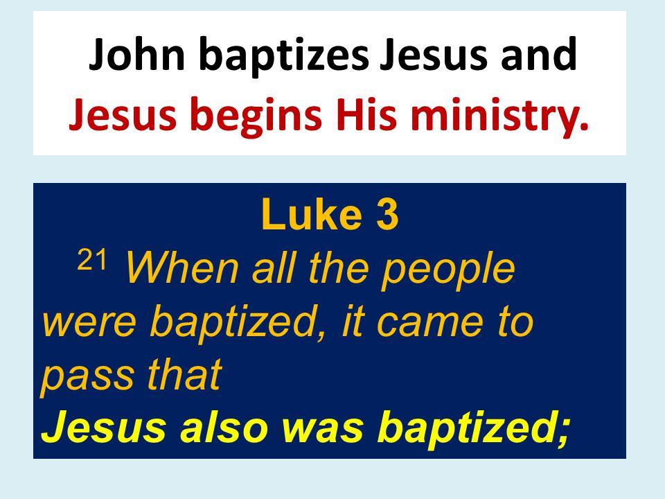 John baptizes Jesus and Jesus begins His ministry.